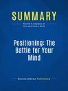Summary (eBook): Positioning The Battle For Your Mind--Al Ries and Jack Trout: How to be Seen and Heard in the Overcrowded Marketplace