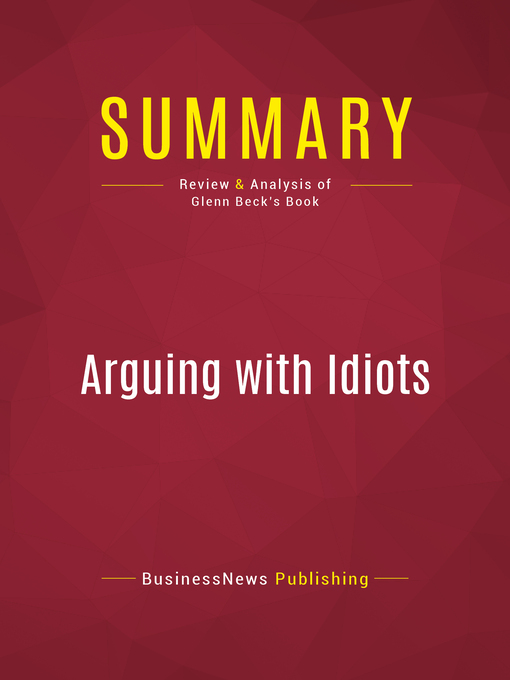 Summary of Arguing with Idiots (eBook): How to Stop Small Minds and Big Government--Glenn Beck