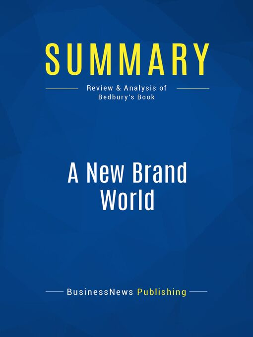 Summary (eBook): A New Brand World--Scott Bedbury: 8 Principles for Achieving Brand Leadership in the 21st Century