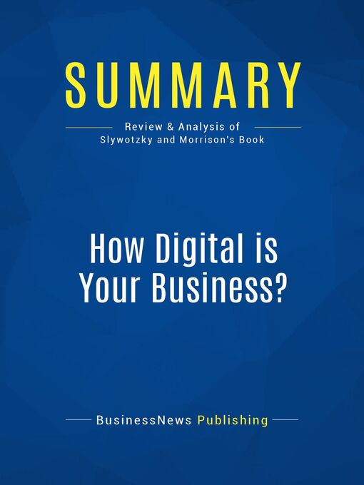 Summary (eBook): How Digital Is Your Business?--Adrian Slywotzky and David Morrison