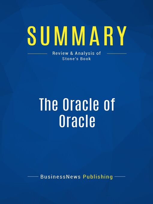 Summary (eBook): The Oracle Of Oracle--Florence Stone: The Story of Volatile CEO Larry Ellison and the Strategies Behind His Company's Phenomenal Success