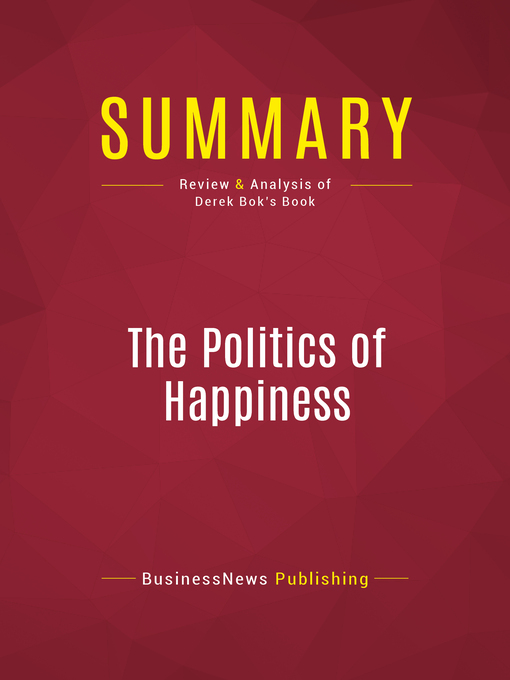 Summary of the Politics of Happiness (eBook): What Government Can Learn from the New Research on Well-Being--Derek Bok