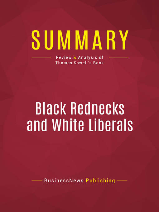 Summary of Black Rednecks and White Liberals--Thomas Sowell (eBook)