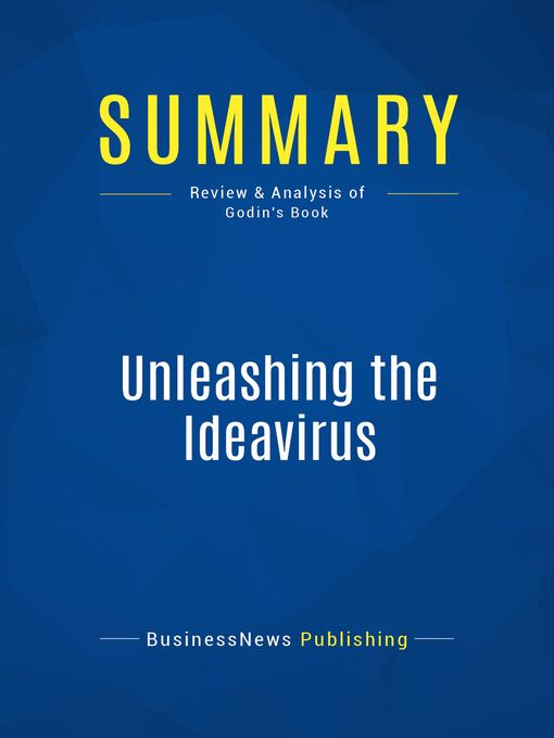 Summary (eBook): Unleashing The Ideavirus--Seth Godin: Turn Your Ideas Into Epidemics By Helping Your Customers Do The Marketing For You