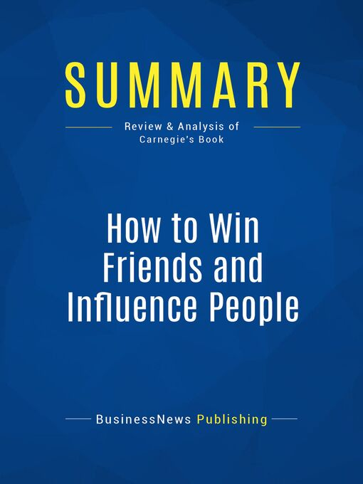 Summary (eBook): How to win friends and influence people--Dale Carnegie: The All-Time Classic Manual Of People Skills
