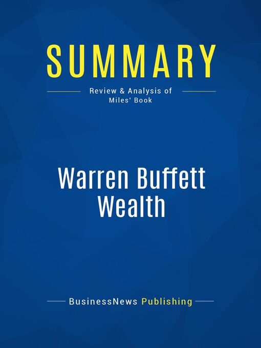 Summary (eBook): Warren Buffett Wealth--Robert Miles: Principles and Practical Methods Used by the World's Greatest Investor