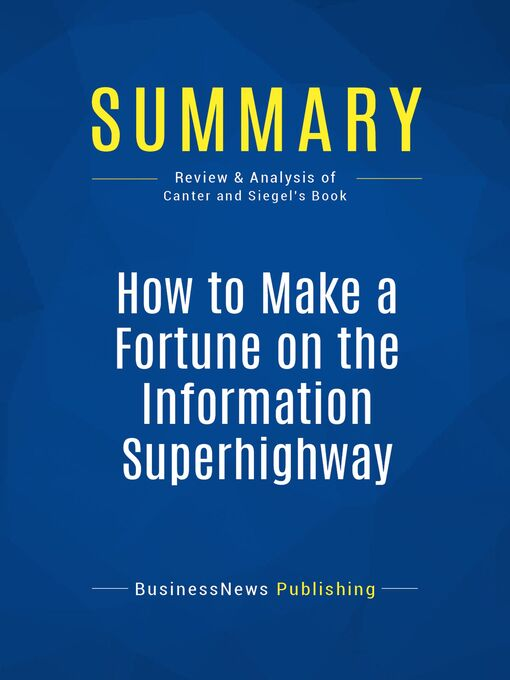Summary (eBook): How To Make a Fortune on the Information Superhighway--Laurence Canter and Martha Siegel