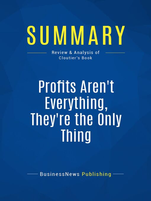 Summary (eBook): Profits Aren't Everything, They're The Only Thing--George Cloutier: No-Nonsense Rules from the Ultimate Contrarian and Small Business Guru