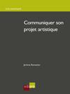 Communiquer son projet artistique (eBook)