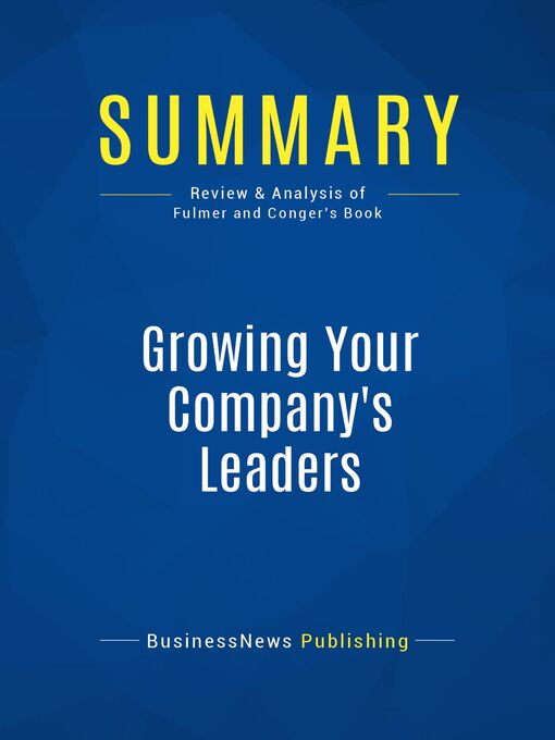 Summary (eBook): Growing Your Company's Leaders--Robert Fulmer and Joy Conger