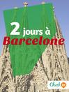 2 jours à Barcelone (eBook): Des cartes, des bons plans et les itinéraires indispensables