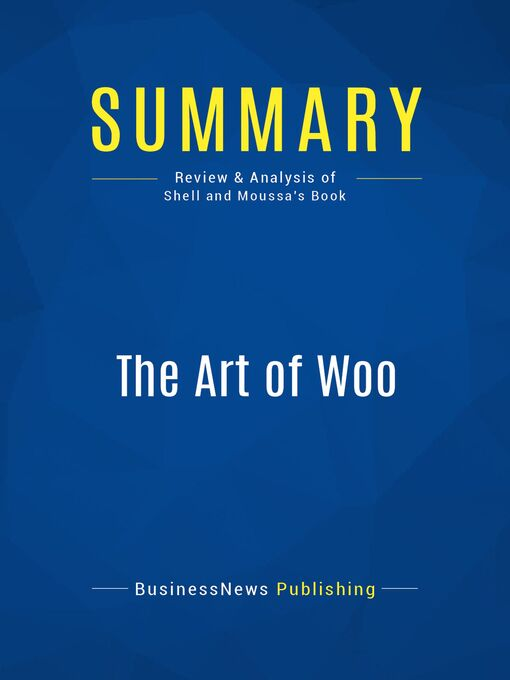 Summary (eBook): The Art Of Woo--G. Richard Shell and Mario Moussa: Using Strategic Persuasion to Sell Your Ideas