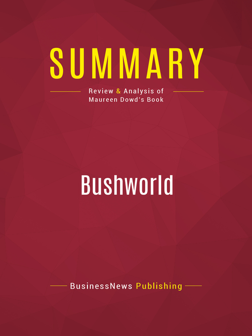 Summary of Bushworld (eBook): Enter At Your Own Risk--Maureen Dowd