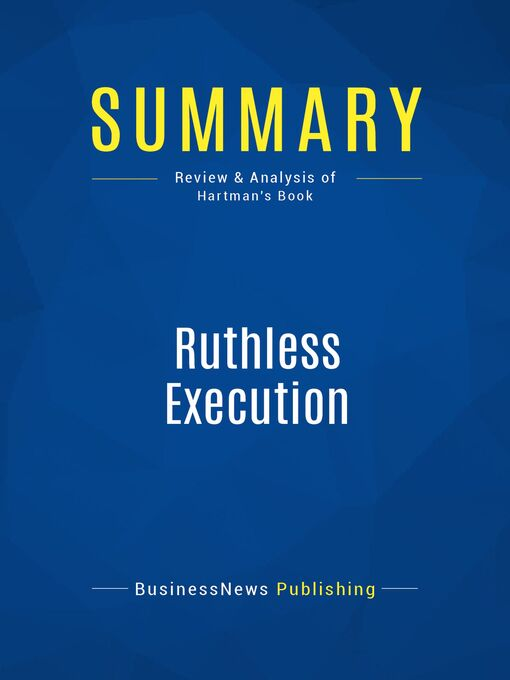 Summary (eBook): Ruthless Execution--Amir Hartman: What Business Leaders Do When Their Companies Hit The Wall