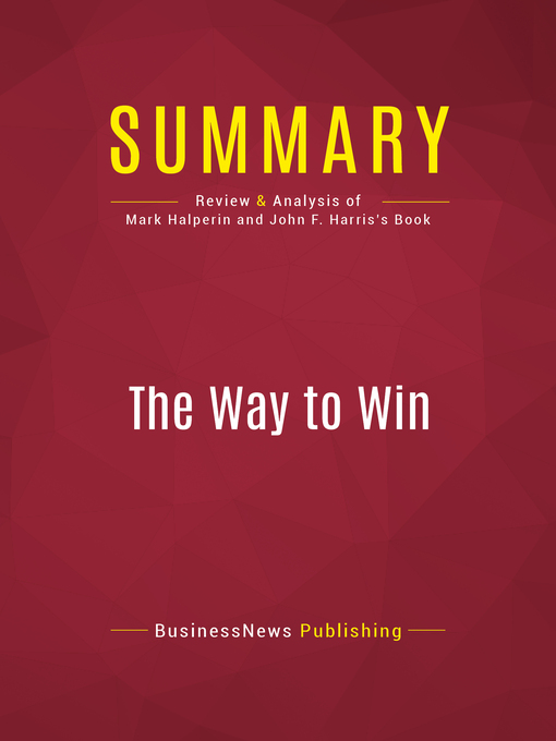 Summary of the Way to Win (eBook): Taking the White House in 2008--Mark Halperin & John F. Harris