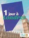 1 jour à Londres (eBook): Des cartes, des bons plans et les itinéraires indispensables