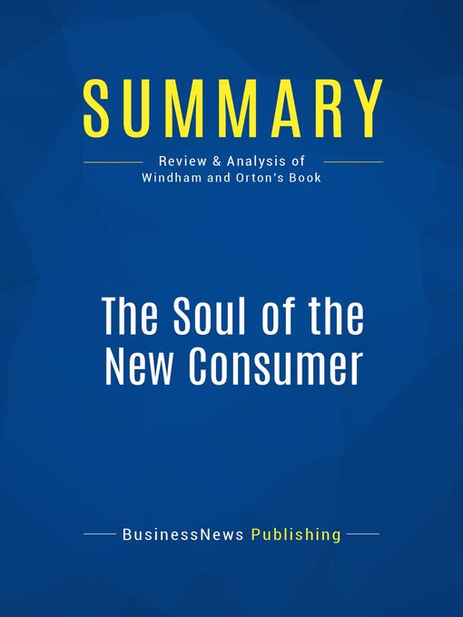 Summary (eBook): The Soul Of The New Consumer--Laurie Windham and Ken Orton: The Attitudes, Behaviors and Preferences of E-Customers