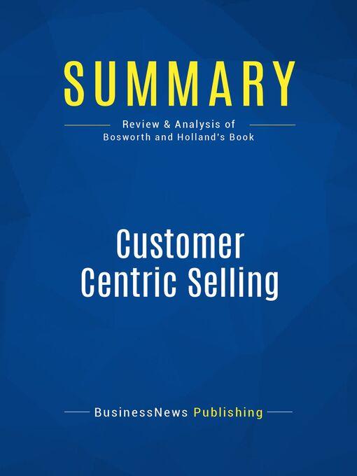 Summary (eBook): Customer Centric Selling--Michael Bosworth and John Holland