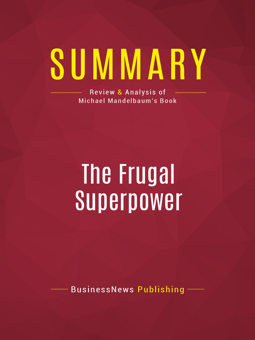 Summary of the Frugal Superpower (eBook): America's Global Leadership in a Cash-Strapped Era--Michael Mandelbaum