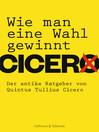 Wie man eine Wahl gewinnt (eBook): Der antike Ratgeber von Quintus Tullius Cicero