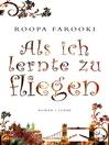 Als ich lernte zu fliegen (eBook): Roman