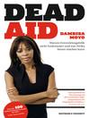 Dead Aid (eBook): Warum Entwicklungshilfe nicht funktioniert und was Afrika besser machen kann