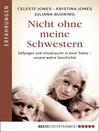 Nicht ohne meine Schwestern (eBook): Gefangen und missbraucht in einer Sekte--unsere wahre Geschichte