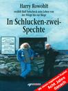 In Schlucken-zwei-Spechte (eBook): Harry Rowohlt erzählt Ralf Sotscheck sein Leben von der Wiege bis zur Biege