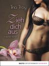 Zieh dich aus! (eBook): Erotischer Roman
