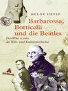 Barbarossa, Botticelli und die Beatles (eBook): Das Who is who der Welt- und Kulturgeschichte