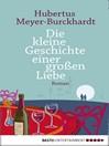 Die kleine Geschichte einer großen Liebe (eBook): Roman