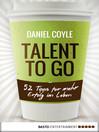 Talent to go (eBook): 52 Tipps für mehr Erfolg im Leben