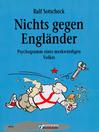Nichts gegen Engländer (eBook): Psychogramm eines merkwürdigen Volkes