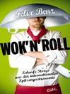 Wok 'n' Roll (eBook): Scharfe Storys aus der internationalen Spitzengastronomie