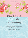 Ein Hotel für jede Stimmung (eBook): Ausgewählte Adressen in Europa für Frauen auf Reisen