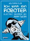 Ich war ein Roboter (eBook): Electric Drummer bei Kraftwerk