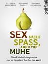 Sex macht Spaß, aber viel Mühe (eBook): Eine Entdeckungsreise zur schönsten Sache der Welt