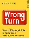 Wrong Turn--Warum Führungskräfte in komplexen Situationen versagen (eBook): Warum Führungskräfte in komplexen Situationen versagen