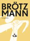Brötzmann (eBook): Gespräche