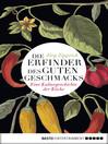 Die Erfinder des guten Geschmacks (eBook): Eine Kulturgeschichte der Köche
