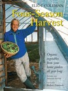 Four-Season Harvest (eBook): Organic Vegetables from Your Home Garden All Year Long, 2nd Edition