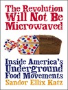 The Revolution Will Not Be Microwaved (eBook): Inside America's Underground Food Movements