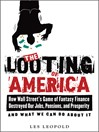 The Looting of America (eBook): How Wall Street's Game of Fantasy Finance Destroyed Our Jobs, Pensions, and Prosperity—and Wha