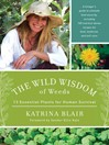 The Wild Wisdom of Weeds (eBook): 13 Essential Plants for Human Survival