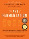 The Art of Fermentation (eBook): An In-Depth Exploration of Essential Concepts and Processes from around the World