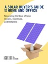 A Solar Buyer's Guide for the Home and Office (eBook): Navigating the Maze of Solar Options, Incentives, and Installers