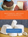 Mastering Artisan Cheesemaking (eBook): The Ultimate Guide for Home-Scale and Market Producers