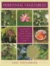 Perennial Vegetables (eBook): From Artichokes to Zuiki Taro, A Gardener's Guide to Over 100 Delicious and Easy to Grow Edibles