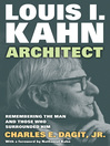 Louis I. KahnArchitect (eBook): Remembering the Man and Those Who Surrounded Him