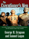The Executioner's Men (eBook): Los Zetas, Rogue Soldiers, Criminal Entrepreneurs, and the Shadow State They Created